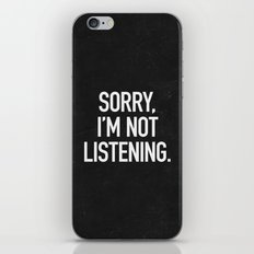 Sorry, I'm not listening iPhone Skin