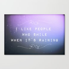 I like people who smile when it´s raining Canvas Print