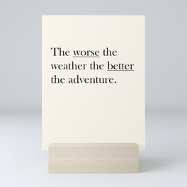 The worse the weather the better the adventure (Quote) Mini Art Print