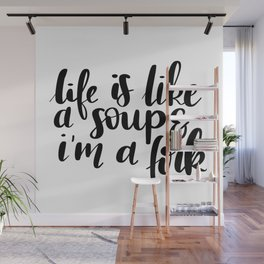 Life is like a soup & I'm a fork Wall Mural