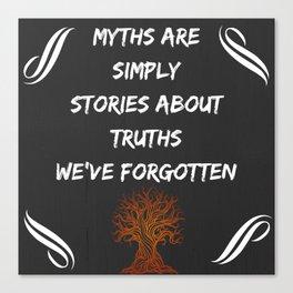 Myths are Simply Truth Canvas Print