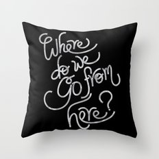where do we go from here Throw Pillow
