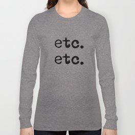 etc. etc. Long Sleeve T-shirt