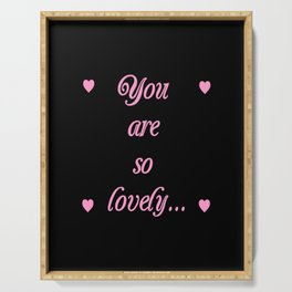 you are so lovely-love,beauty,gorgeous,romantic,compliment,self-esteem,beautiful,women,girly,lovely Serving Tray