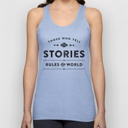 Those who tell the Stories, Rule the World. Unisex Tank Top