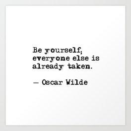 Be yourself; everyone else is already taken Kunstdrucke