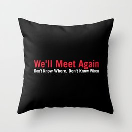 We'll Meet Again Throw Pillow