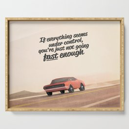 If everything seems under control, you're just not going fast enough. Serving Tray