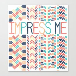 Impress Me Canvas Print