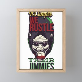 It's Simple We Rustle Their Jimmies Framed Mini Art Print