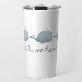 Whale Whale Whale What Do We Have Here? Travel Mug