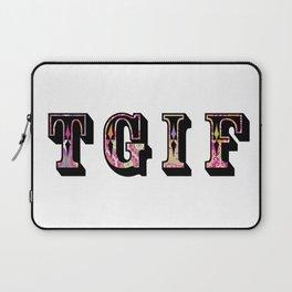 TGIF thank goodness it's friday! Laptop Sleeve
