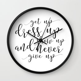 Get Up Dress Up Show Up And Never Give Up - girls bedroom decor, bedroom sign, quote prints Wall Clock
