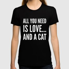 ALL YOU NEED IS LOVE... AND A CAT (Black & White) T-shirt