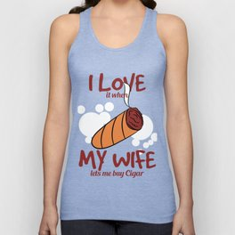 """""""I Love It When My Wife Lets Me Buy Cigar"""" tee design. You can have both of your wife and cigar!  Unisex Tank Top"""