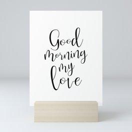 Good Morning My Love - black on white #love #decor #valentines Mini Art Print