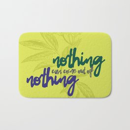Nothing can come out of nothing Bath Mat