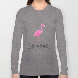 Be Flamazing Long Sleeve T-shirt