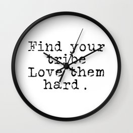 Find your tribe, love them hard. Wall Clock