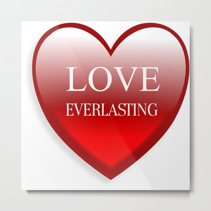 Love Ever Lasting Metal Print
