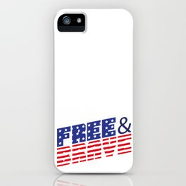 4th Of July Independence Day Free & Brave iPhone Case