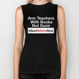 Gun Control Shirt - Arm Teachers With Books Not Guns - Anti Gun Biker Tank