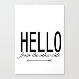 Hello From The Other Side Canvas Print