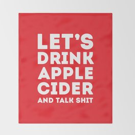 Let's Drink Apple Cider And Talk Shit Throw Blanket