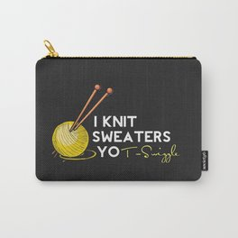 I Knit Sweaters, yo! Carry-All Pouch