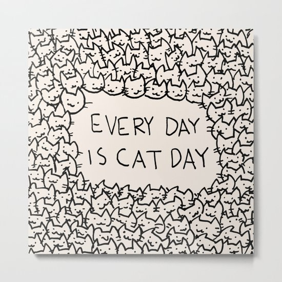 Every Day is Cat Day Metal Print