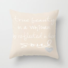 True beauty in a woman is reflected in her soul... Throw Pillow