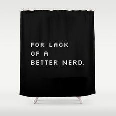 For Lack Of A Better Nerd - B. Shower Curtain