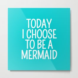 Today I Choose To Be a Mermaid (Turquoise) Metal Print