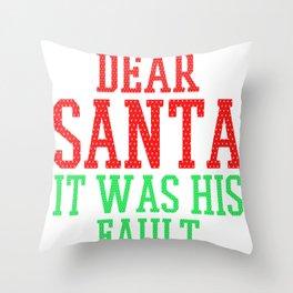 Dear Santa It was His Fault Shift the Blame Christmas Fun Throw Pillow