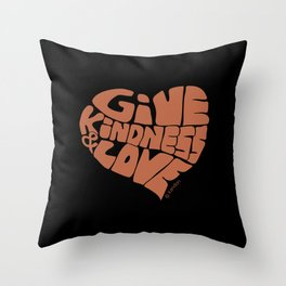 GIVE KINDNESS & LOVE - brown on black Throw Pillow