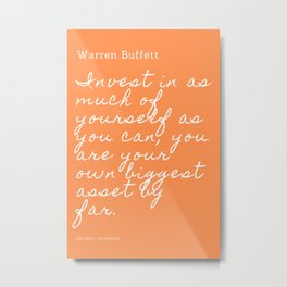 Invest in as much of yourself as you can| Warren Buffett Quote Metal Print