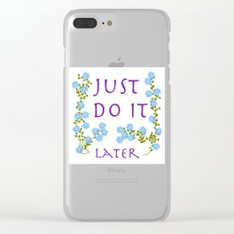 do it later Clear iPhone Case