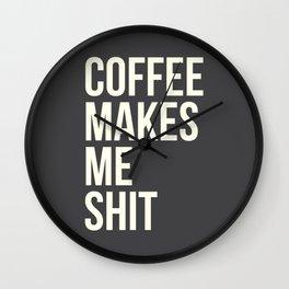 COFFEE MAKES ME SHIT Wall Clock