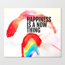 Happiness is a now thing Canvas Print