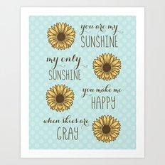 You are my sunshine sunflower art print Art Print