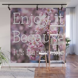 Enjoy it Because It's Happening Wall Mural