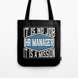 HR Manager  - It Is No Job, It Is A Mission Tote Bag