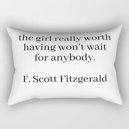 the girl really worth having won't wait for anybody (fitzgerald quote) Rectangular Pillow