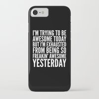 sayings iPhone & iPod Cases featuring I'M TRYING TO BE AWESOME TODAY, BUT I'M EXHAUSTED FROM BEING SO FREAKIN' AWESOME YESTERDAY (B&W) by CreativeAngel