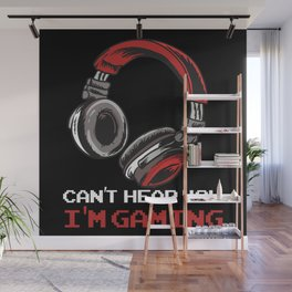 Can't Hear You I'm Gaming Wall Mural