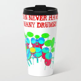 You Can Never Have Too Many Drums! Travel Mug