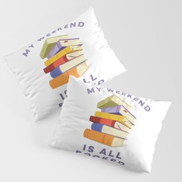 My Weekend Is All Booked Pillow Sham