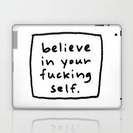 believe in your f#*king self. Laptop & iPad Skin
