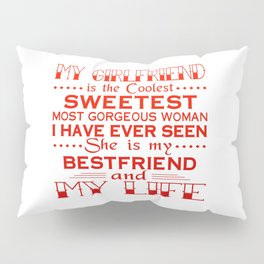 MY GIRLFRIEND IS MY LIFE Pillow Sham