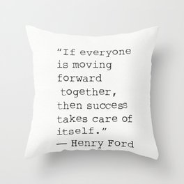 """If everyone is moving forward together, then success takes care of itself.""  Henry Ford Throw Pillow"